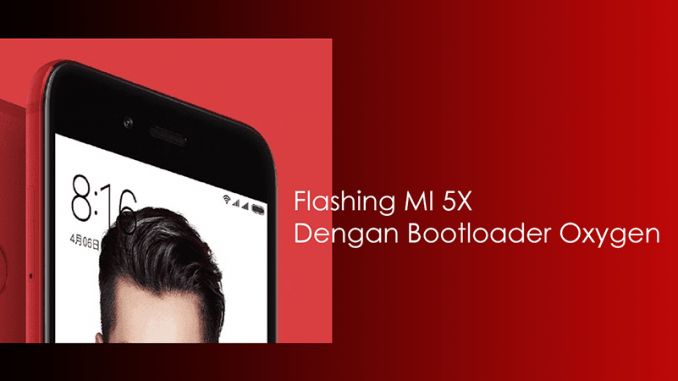 How to Flash ROM MIUI 9 v9.0.3.0 Stable Mi 5X Oxygen Bootloader