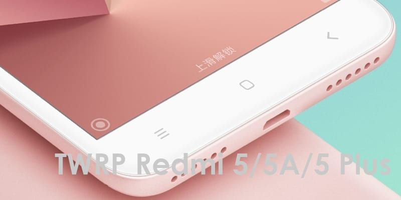 Cara Pasang (Install) TWRP Redmi 5 Rosy / 5A Riva / 5 Plus Vince