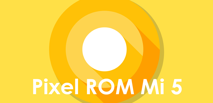 Pixel Experience ROM Official Stable Mi 5 Oreo 8.1 (Gemini)