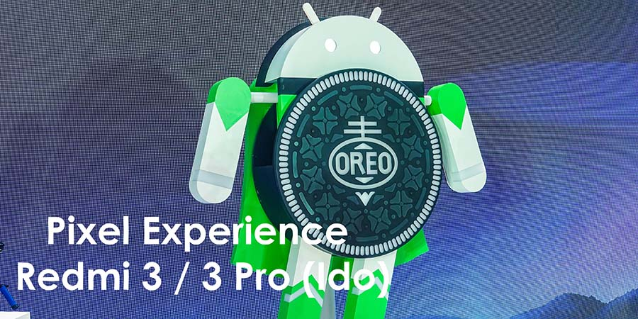 Pixel Experience ROM Official Stable Redmi 3 / 3 Pro (Ido) Oreo 8.1