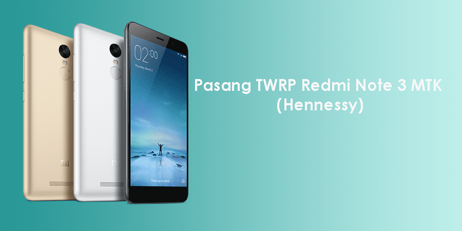 Cara Pasang TWRP & ROOT Redmi Note 3 MTK [Hennessy] | F-Tips